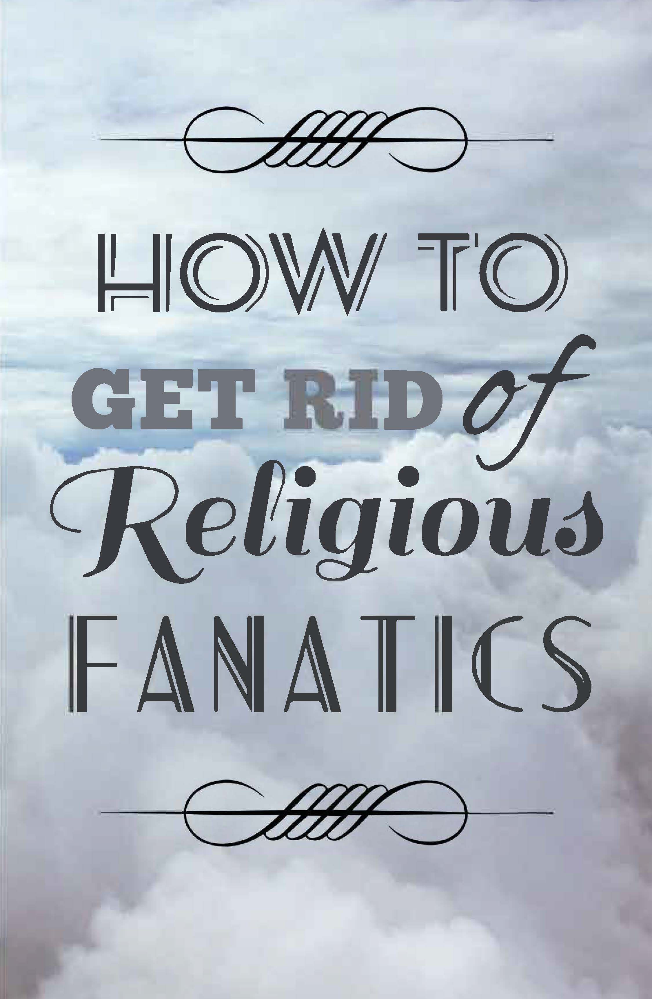 How to Get Rid of Religious Fanatics 060919 page 1